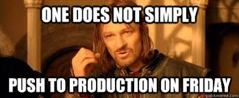 One does not simply push to production on Friday